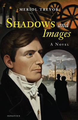 Shadows and Images: A Novel by Meriol Trevor - Unique Catholic Gifts