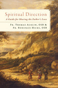 Spiritual Direction: A Guide for Sharing the Father's Love By Fr. Boniface Hicks and Fr. Thomas Acklin - Unique Catholic Gifts