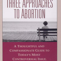 Three Approaches to Abortion by  Peter Kreeft - Unique Catholic Gifts