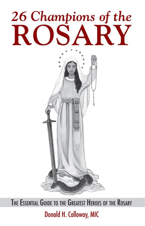 26 Champions of the Rosary The Essential Guide to the Greatest Heroes of the Rosary by  Fr. Donald Calloway - Unique Catholic Gifts