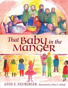 Zoom That Baby in the Manger Anne Neuberger, Illustrated by Chloe Pitkoff