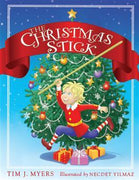 The Christmas Stick A Children's Story by Tim J. Myers , Illustrated by Necdet Yilmaz