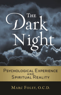 The Dark Night Psychological Experience and Spiritual Reality Marc Foley, OCD - Unique Catholic Gifts