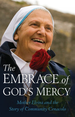 The Embrace of God's Mercy Mother Elvira and the Story of Community Cenacolo by Mother Elvira, Michele Casella - Unique Catholic Gifts