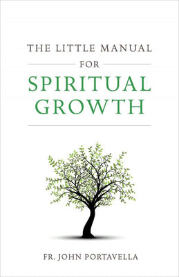 The Little Manual for Spiritual Growth by Fr. John C. Portavella - Unique Catholic Gifts