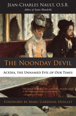 The Noonday Devil Acedia, the Unnamed Evil of Our Times By: Dom Jean-Charles Nault