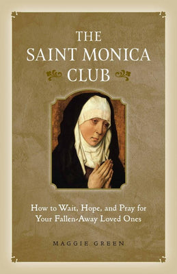 The Saint Monica Club How to Hope, Wait, and Pray for Your Fallen-Away Loved Ones by Maggie Green - Unique Catholic Gifts