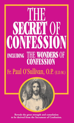 The Secret of Confession: Including the Wonders of Confession Rev. Fr. Paul O'Sullivan, O.P. - Unique Catholic Gifts