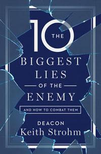 The Ten Biggest Lies of the Enemy—and How to Combat Them by Deacon Keith Strohm