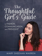 The Thoughtful Girl's Guide to Fashion, Communication, and Friendship Mary Sheehan Warren - Unique Catholic Gifts