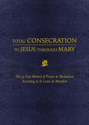 Total Consecration to Jesus through Mary: The 33 Day Method of Prayer & Meditation According to St. Louis de Montfort St. Louis de Montfort - Unique Catholic Gifts