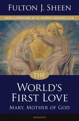 The World's First Love (2nd edition) Mary, Mother of God By: Fulton Sheen - Unique Catholic Gifts