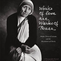 Works of Love Are Works of Peace Mother Teresa and the Missionaries of Charity By (Author): Michael Collopy - Unique Catholic Gifts