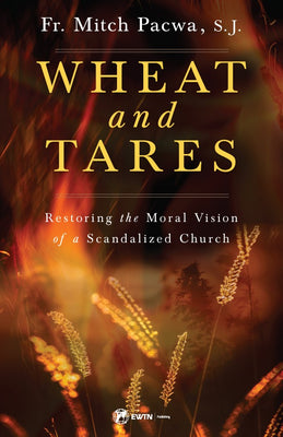 Wheat and Tares Restoring the Moral Vision of a Scandalized Church by Fr. Mitch Pacwa, SJ - Unique Catholic Gifts