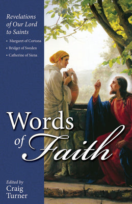 Words of Faith: Revelations of Our Lord to Saints Margaret of Cortona, Bridget of Sweden and Catherine of Siena