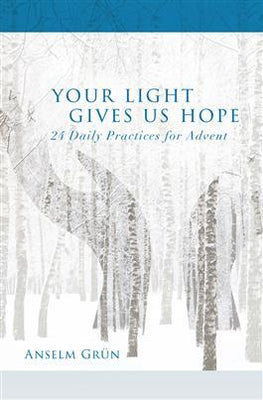 Your Light Gives Us Hope 24 Daily Practices for Advent Anselm Grun, OSB - Unique Catholic Gifts