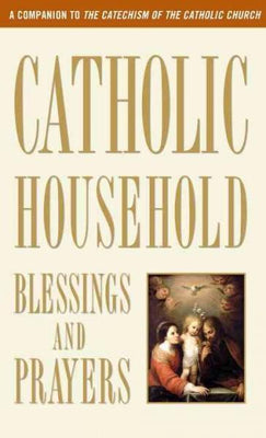 Catholic Household Blessings and Prayers: A Companion to the Catechism of the Catholic Church by U S Catholic Bishops ( - Unique Catholic Gifts