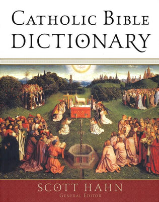 Catholic Bible Dictionary Edited by Scott Hahn
