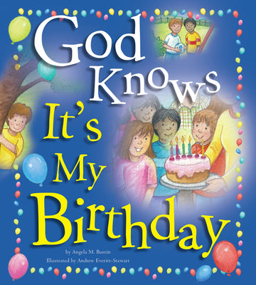 God Knows It's My Birthday AUTHOR: ANGELA BURRIN   ILLUSTRATOR: ANDREW EVERITT-STEWART