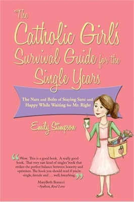 The Catholic Girl's Survival Guide for the Single Years By Emily Stimpson