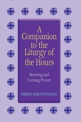 Companion To The Liturgy Of The Hours - Unique Catholic Gifts