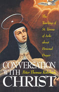 Conversation with Christ: The Teachings of St. Teresa of Avila about Personal Prayer Peter Thomas Rohrbach - Unique Catholic Gifts
