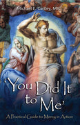 You Did It to Me (A Practical Guide to Mercy in Action) byFr. Michael Gaitley M.I.C.