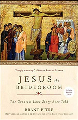 Jesus the Bridegroom: The Greatest Love Story Ever Told by Brant Pitre - Unique Catholic Gifts