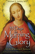33 Days to Morning Glory A Do-It-Yourself Retreat in Preparation for Marian Consecration by Fr. Michael Gaitley M.I.C.