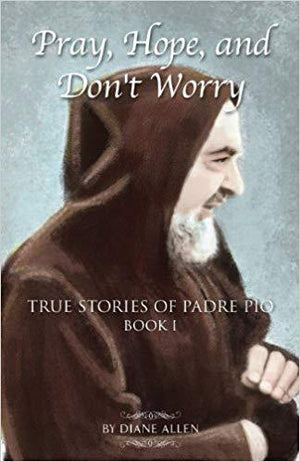 Pray, Hope, and Don't Worry: True Stories of Padre Pio  by Diane Allen - Unique Catholic Gifts