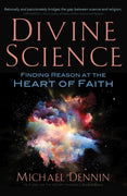 Divine Science: Finding Reason at the Heart of Faith by Dennin, Michael