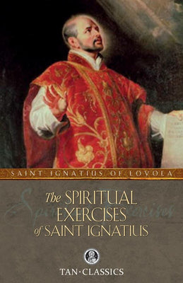 The Spiritual Exercises of Saint Ignatius St. Ignatius of Loyola - Unique Catholic Gifts
