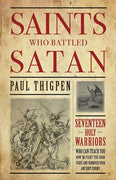 Saints Who Battled Satan: Seventeen Holy Warriors Who Can Teach You How to Fight the Good Fight and Vanquish Your Ancient Enemy Paul Thigpen, Ph.D. - Unique Catholic Gifts