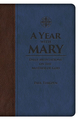 A Year with Mary: Daily Meditations on the Mother of God Paul Thigpen, Ph.D.