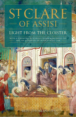 St Clare  of Assisi. Light from the Cloister By Bret Thoman, OFS - Unique Catholic Gifts