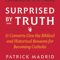 Surprised By Truth: 11 Converts Give the Biblical and Historical Reasons for Becoming Catholic Patrick Madrid - Unique Catholic Gifts
