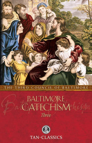 Baltimore Catechism Three The Third Council of Baltimore