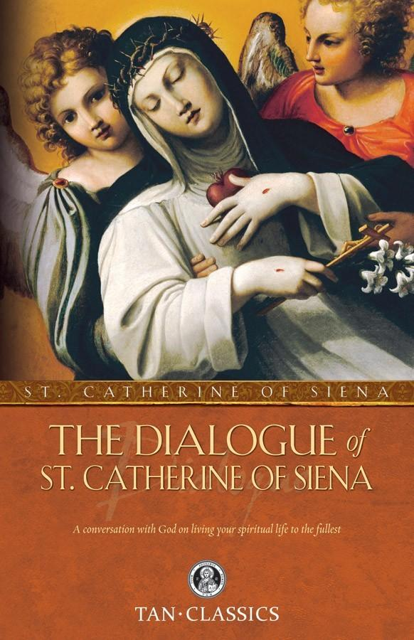 The Dialogue of St. Catherine of Siena: A Conversation with God on Living Your Spiritual Life to the Fullest by Catherine of Sienna
