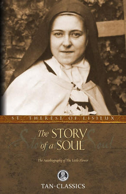 The Story of a Soul: The Autobiography of the Little Flower St. Thérèse of Lisieux