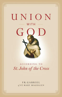 Union with God According to St. John of the Cross by Fr. Gabriel Of St. Mary Magdalen - Unique Catholic Gifts