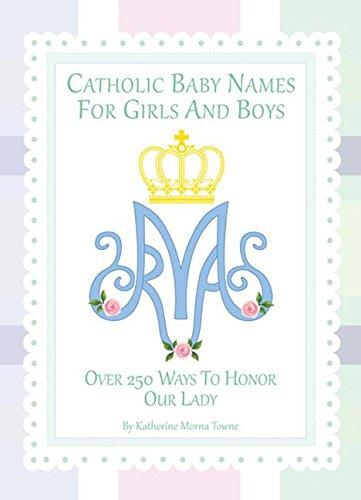 Catholic Baby Names for Girls and Boys (250 ways to Honor Our Lady) - Unique Catholic Gifts