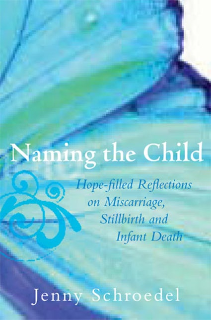 Naming the Child Hope-Filled Reflections on Miscarriage, Stillbirth, and Infant Death By (author) Schroedel Jenny - Unique Catholic Gifts