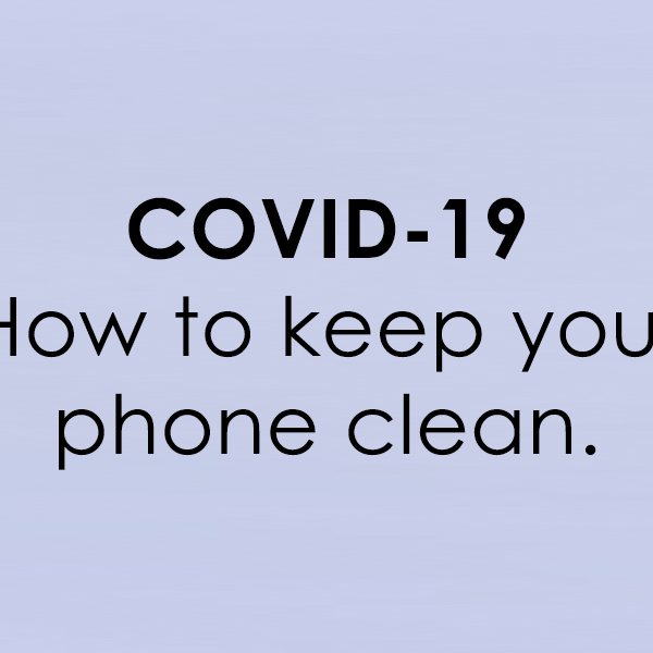 COVID 19: How to keep your phone clean.