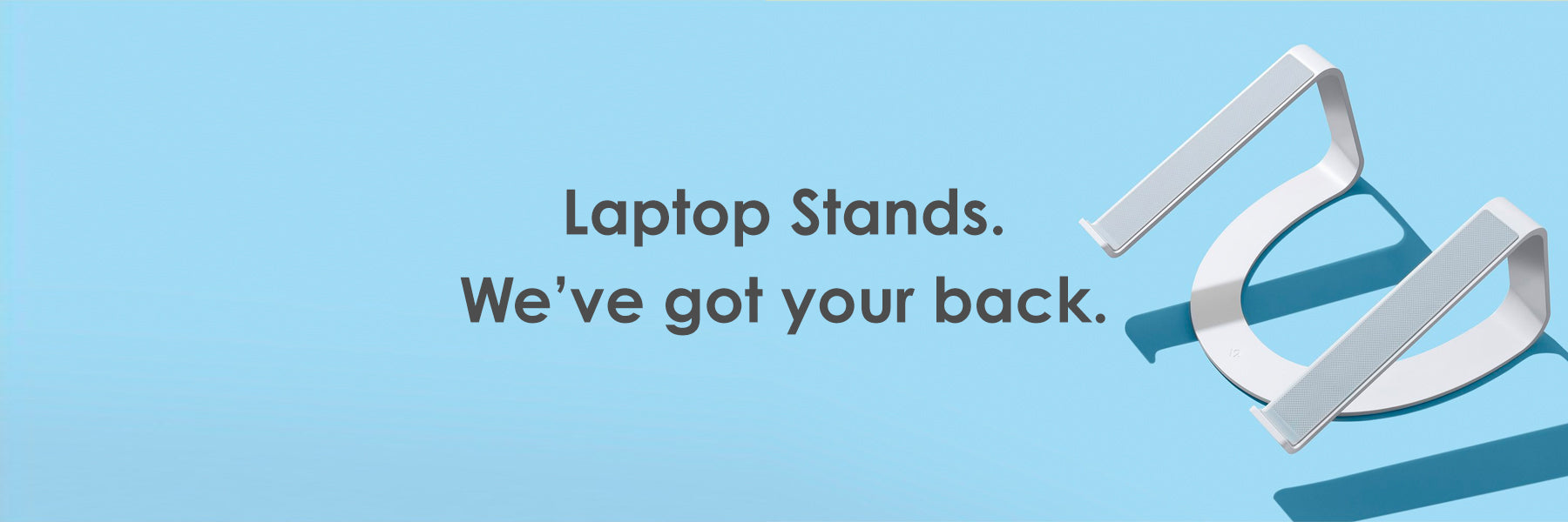Laptop Stands. We've got your back.