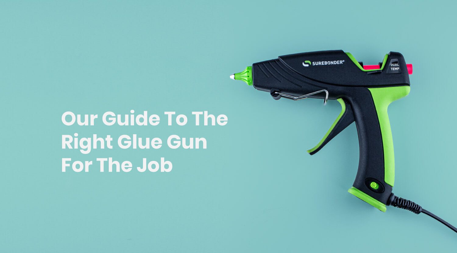 Our Guide to the Right Glue Gun For The Job