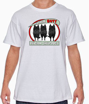 Nothin' Butt Belgian Sheepdogs Shirts - More Styles and Colors Available