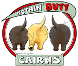 Nothin' Butt White Tshirt (70+ Breeds Available) Cairn Terrier - Corgi Section