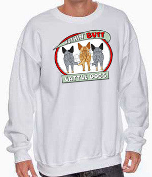 cattle dog butt sweatshirt