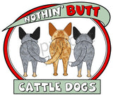Nothin' Butt Cattle Dog Shirts - More Styles and Colors Available