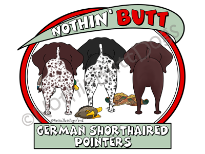 Nothin' Butt German Shorthaired Pointers Dark Colored T-shirts